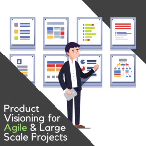 Product Visioning for Agile & Large Scale Projects